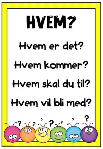 Plakater med alle spørreordene, bokmål, nynorsk og engelsk. Eksempler på spørsmål til hvert spørreord. Arbeid med å skrive spørsmål i norsk og engelsk.